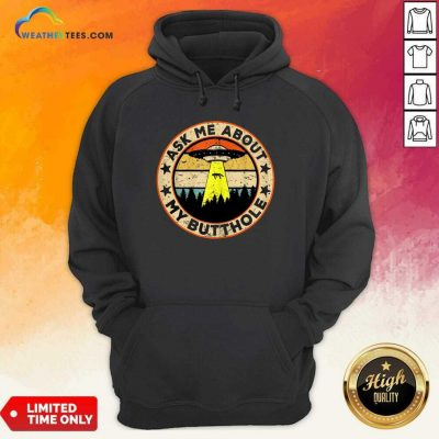 Ask Me About My Butthole UFO Alien Abduction Hoodie - Design By Weathertees.com