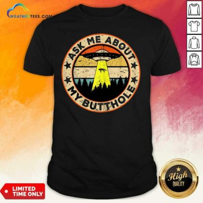 Ask Me About My Butthole UFO Alien Abduction Shirt - Design By Weathertees.com