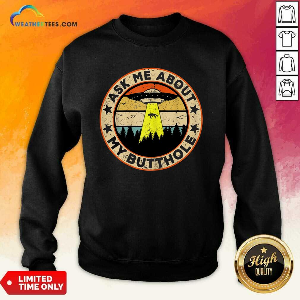 Ask Me About My Butthole UFO Alien Abduction Sweatshirt - Design By Weathertees.com