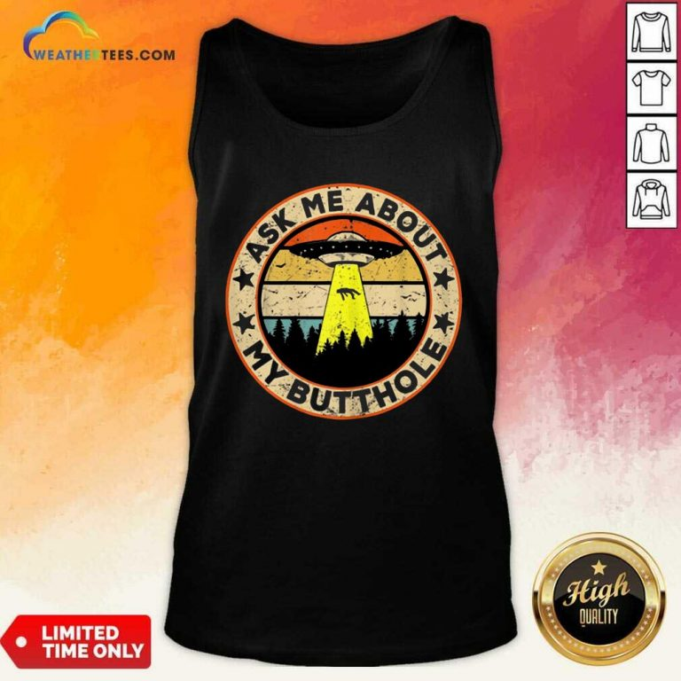 Ask Me About My Butthole UFO Alien Abduction Tank Top - Design By Weathertees.com