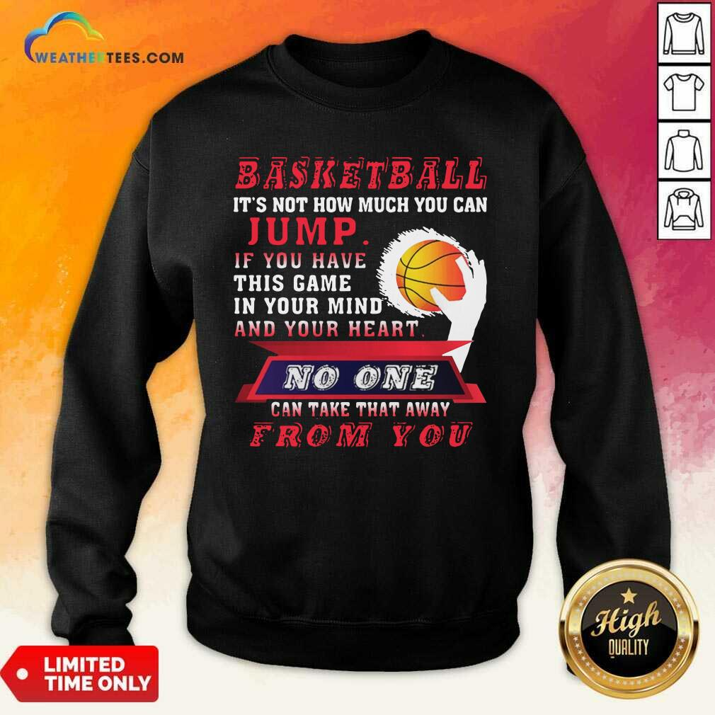 Baskeball It Is Not How Much You Can Jump Sweatshirt - Design By Weathertees.com