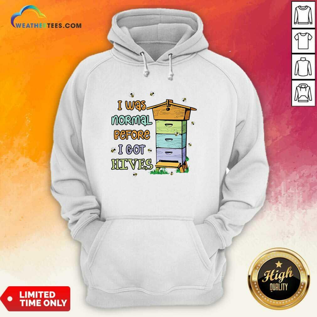 Bees I Was Normal Before I Got Hives Hoodie - Design By Weathertees.com