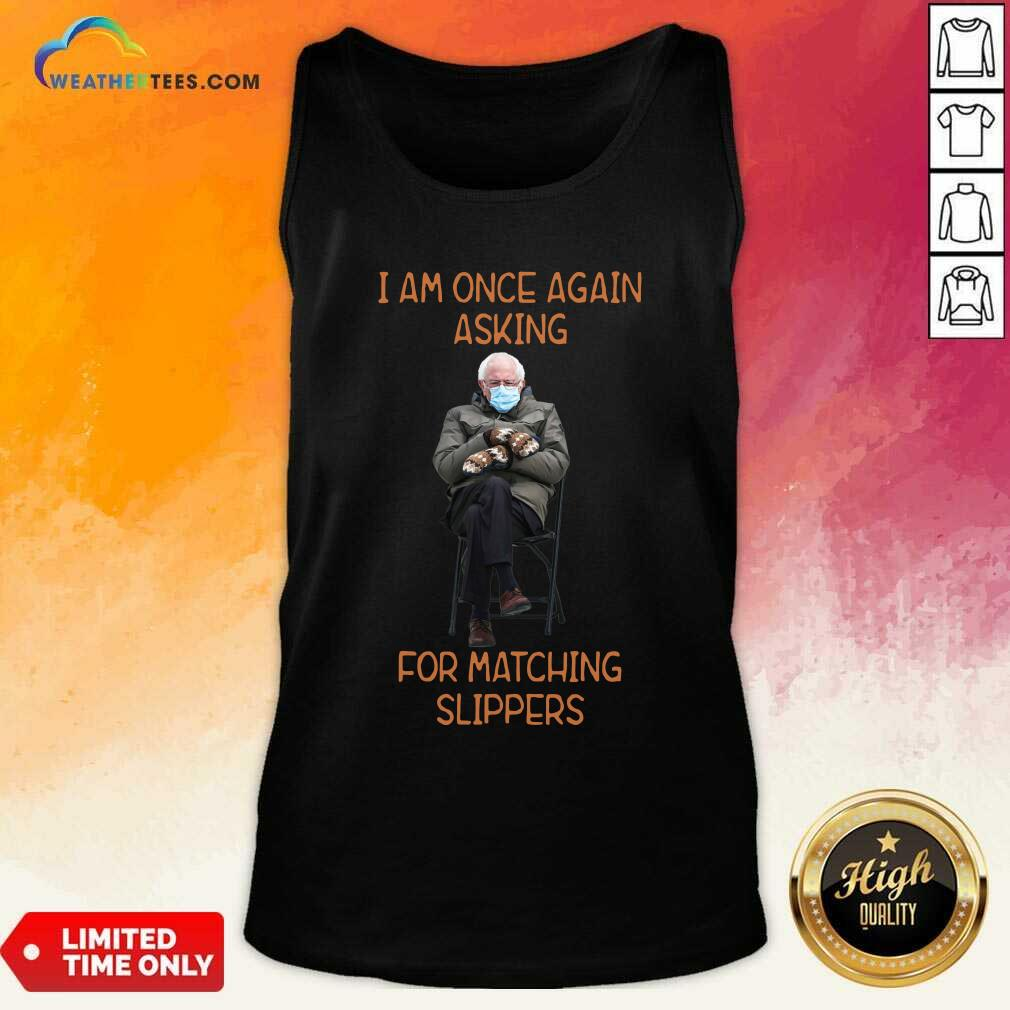 Bernie Sanders I Am Once Again Asking For Matching Slippers Tank Top - Design By Weathertees.com