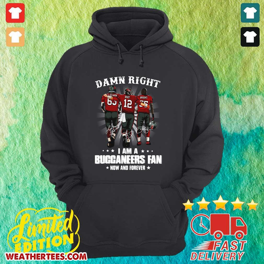 Damn Right I Am A Buccaneers Fan Now And Forever Signature Hoodie - Design By Weathertees.com