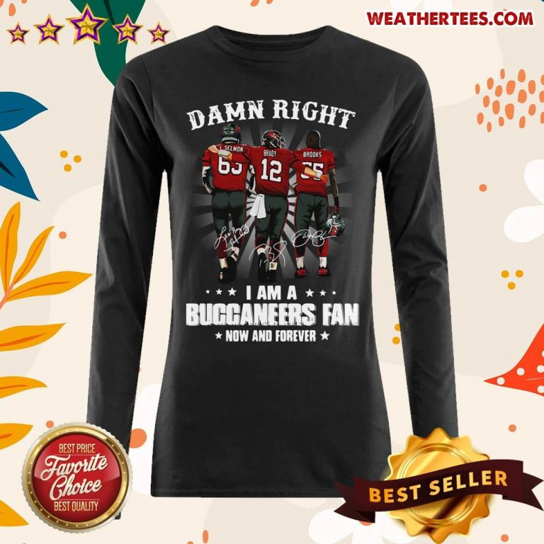 Damn Right I Am A Buccaneers Fan Now And Forever Signature Long-sleeved - Design By Weathertees.com