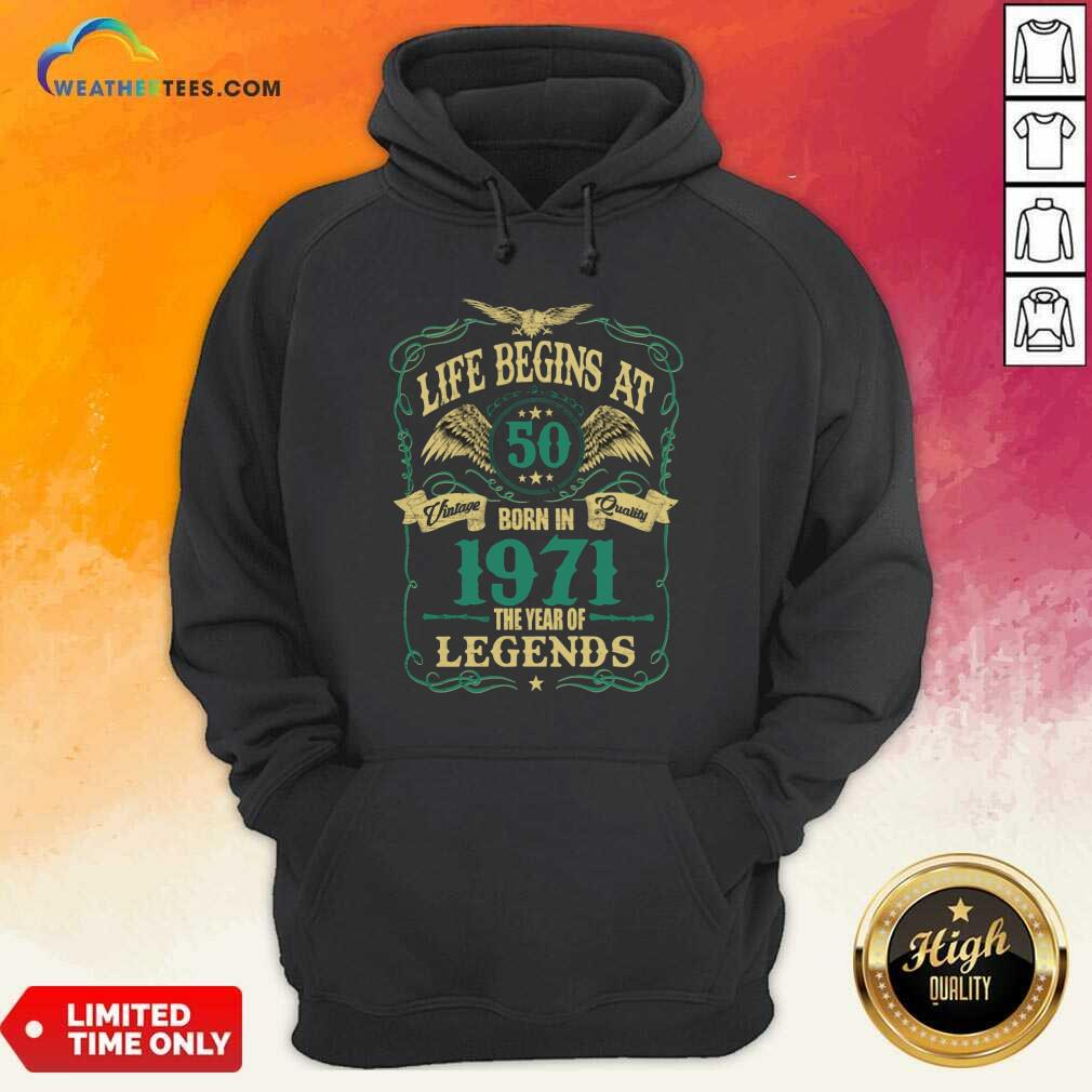 Life Begins At 50 Born In 1971 Vintage Quality The Year Of Legends Hoodie - Design By Weathertees.com