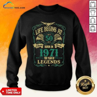 Life Begins At 50 Born In 1971 Vintage Quality The Year Of Legends Sweatshirt - Design By Weathertees.com