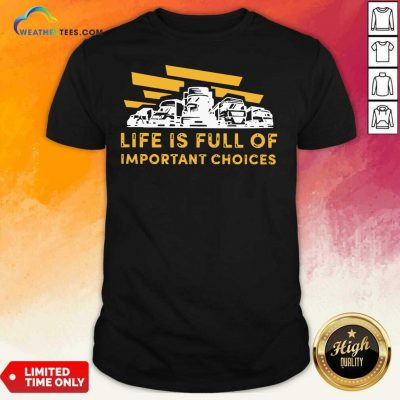 Life Is Full Of Important Choices Shirt - Design By Weathertees.com