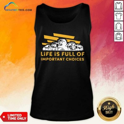 Life Is Full Of Important Choices Tank Top - Design By Weathertees.com