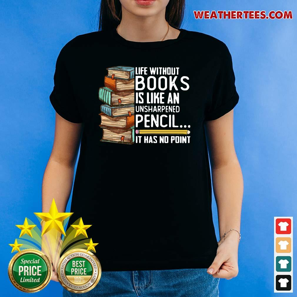 Life Without Books Is Like An Unsharpened Pencil It Has No Point Ladies-tee - Design By Weathertees.com