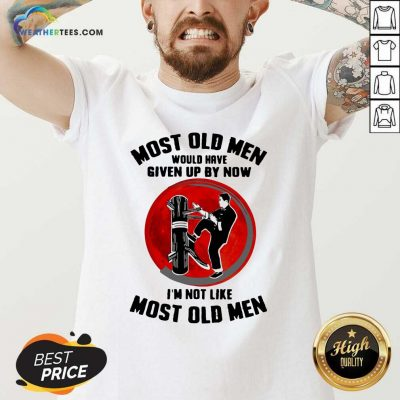 Most Old Men Would Have Given Up By Now I Am Not Like Most Old Men V-neck - Design By Weathertees.com