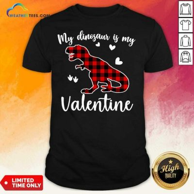 My Dinosaur Is My Valentine Shirt - Design By Weathertees.com