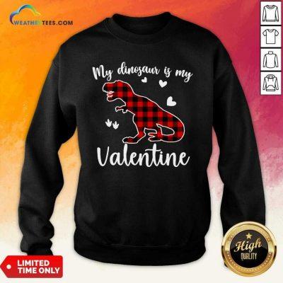 My Dinosaur Is My Valentine Sweatshirt - Design By Weathertees.com