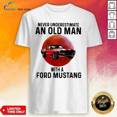 Never Underestimate An Old Man With A Ford Mustang Shirt - Design By Weathertees.com