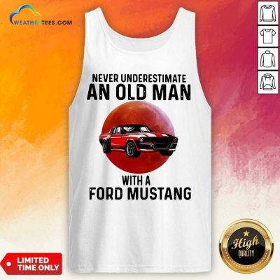 Never Underestimate An Old Man With A Ford Mustang Tank Top - Design By Weathertees.com