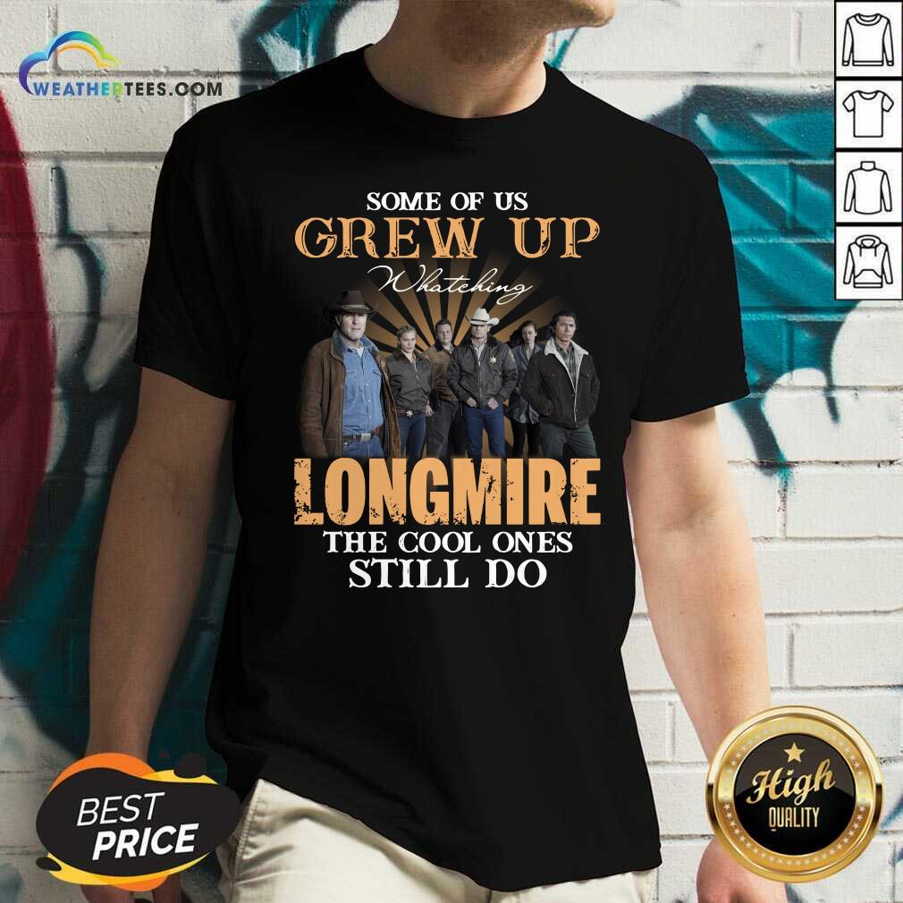 Some Of Us Grew Up Watching Longmire The Cool Ones Still Do V-neck - Design By Weathertees.com