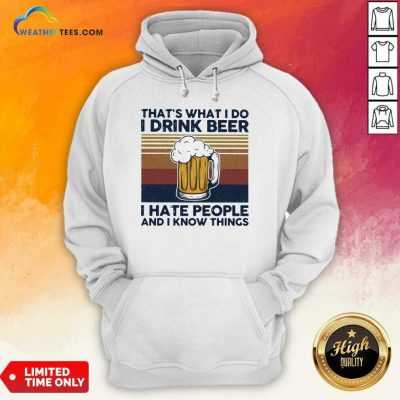 That Is What I Do I Drink Beer I Hate People And I Know Thing Vintage Hoodie - Design By Weathertees.com