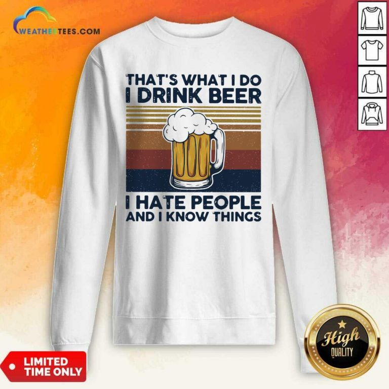 That Is What I Do I Drink Beer I Hate People And I Know Thing Vintage Sweatshirt - Design By Weathertees.com