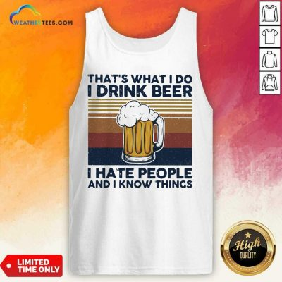 That Is What I Do I Drink Beer I Hate People And I Know Thing Vintage V-neck - Design By Weathertees.com