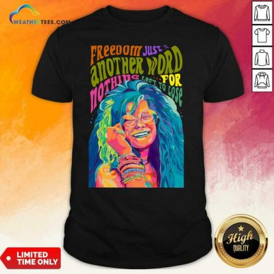 The Janis Joplin Freedom Just Another Word For Nothing Left To Lose Shirt - Design By Weathertees.com