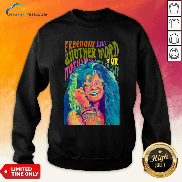 The Janis Joplin Freedom Just Another Word For Nothing Left To Lose Sweatshirt - Design By Weathertees.com
