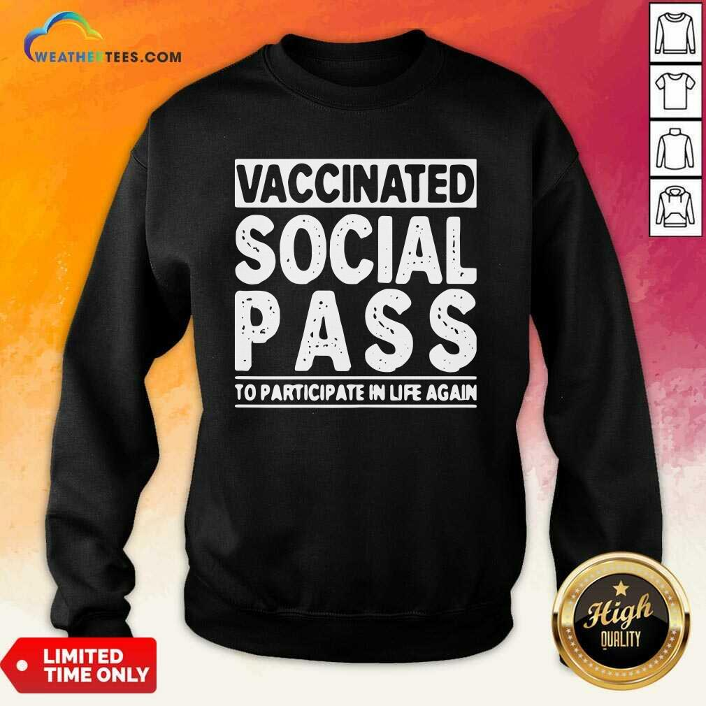 Vaccinated Social Pass To Participate In Life Again Sweatshirt - Design By Weathertees.com