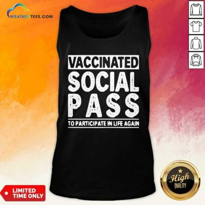 Vaccinated Social Pass To Participate In Life Again Tank Top - Design By Weathertees.com