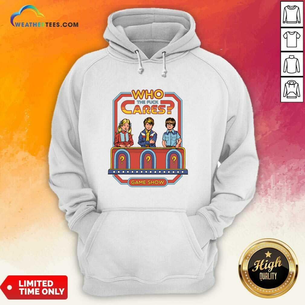 Who The Fuck Cares Game Show Hoodie - Design By Weathertees.com
