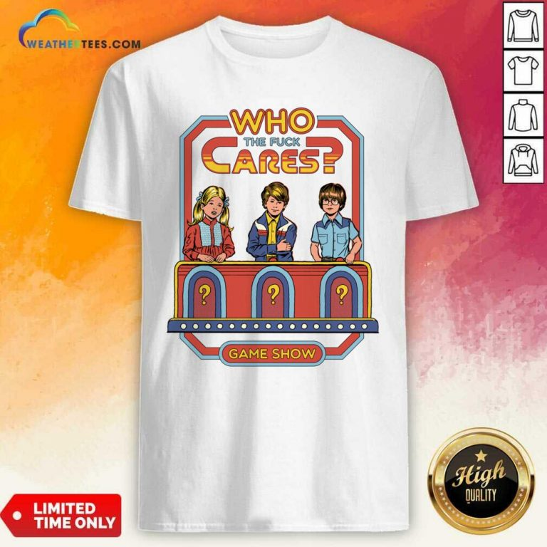 Who The Fuck Cares Game Show Shirt - Design By Weathertees.com
