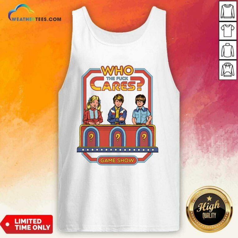 Who The Fuck Cares Game Show Tank Top - Design By Weathertees.com