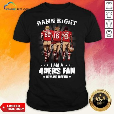 Damn Right I Am A 49ers Fan Now And Forever Signatures Shirt - Design By Weathertees.com