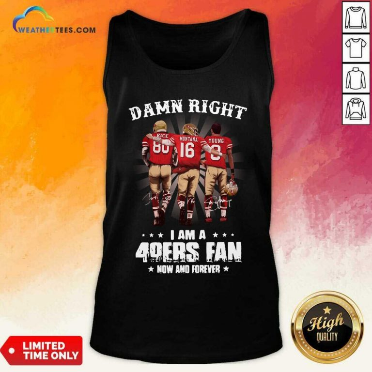 Damn Right I Am A 49ers Fan Now And Forever Signatures Tank Top - Design By Weathertees.com