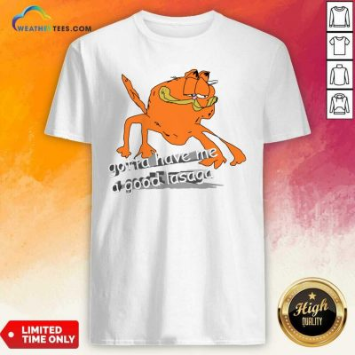 Gotta Have Me A Good Lasaga Shirt - Design By Weathertees.com