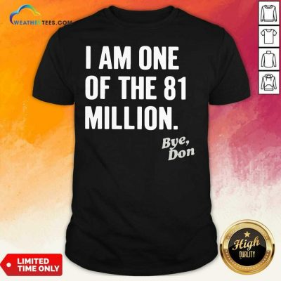 I Am One Of The 81 Million Bye Don Shirt - Design By Weathertees.com
