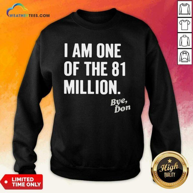 I Am One Of The 81 Million Bye Don Sweatshirt - Design By Weathertees.com