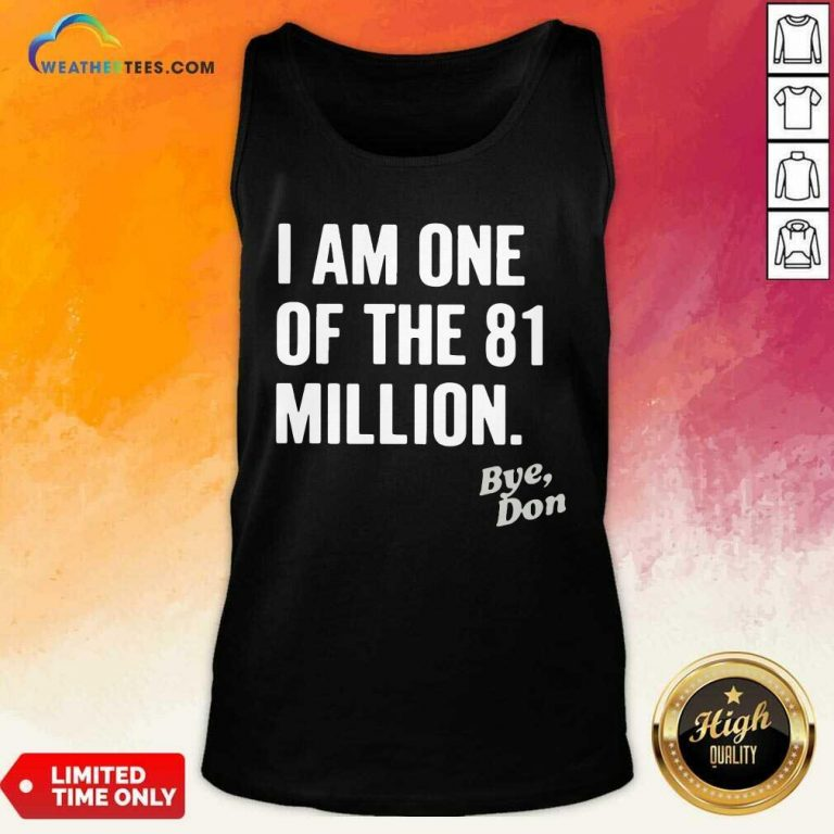 I Am One Of The 81 Million Bye Don Tank Top - Design By Weathertees.com