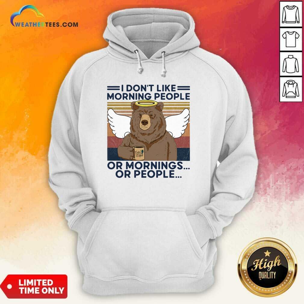 I Do Not Loke Morning People Or Mornings Or People Bear Vintage Hoodie - Design By Weathertees.com