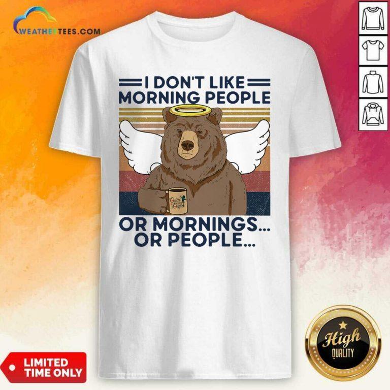 I Do Not Loke Morning People Or Mornings Or People Bear Vintage Shirt - Design By Weathertees.com