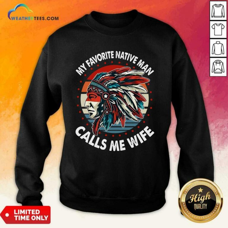 My Favorite Native Man Calls Me Wife Vintage Sweatshirt - Design By Weathertees.com