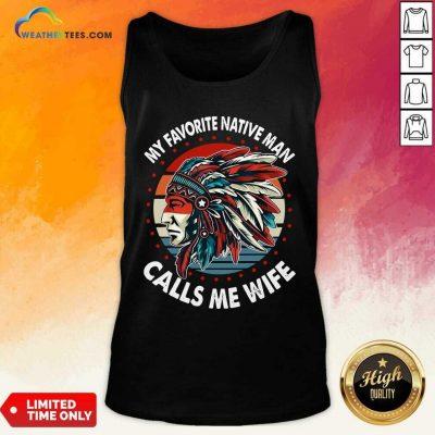 My Favorite Native Man Calls Me Wife Vintage Tank Top - Design By Weathertees.com
