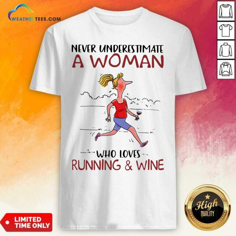 Never Underestimate A Woman Who Loves Running And Wine Shirt - Design By Weathertees.com