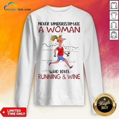 Never Underestimate A Woman Who Loves Running And Wine Sweatshirt - Design By Weathertees.com