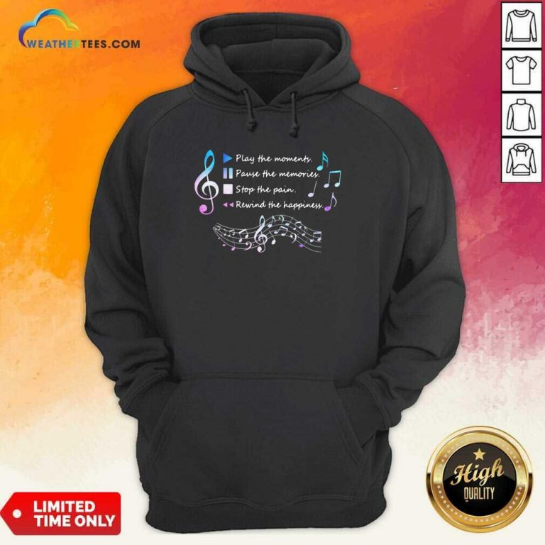Play The Momenty Pause The Memories Stop The Pain Rewind The Happiness Musical Hoodie - Design By Weathertees.com