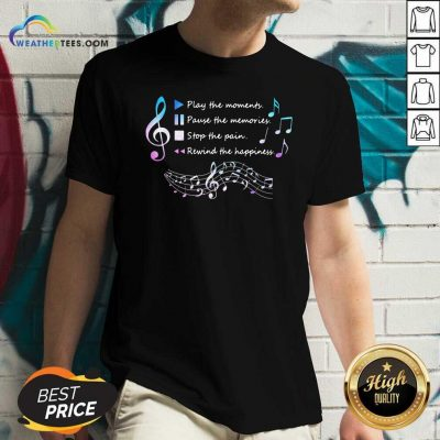 Play The Momenty Pause The Memories Stop The Pain Rewind The Happiness Musical V-neck - Design By Weathertees.com