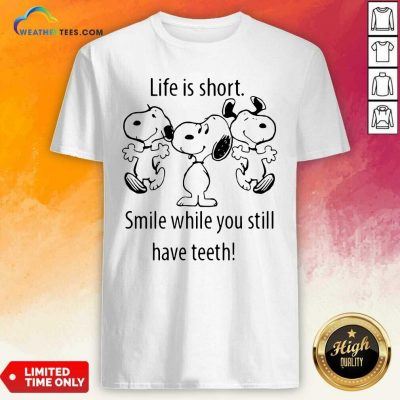 Snoopys Life Is Short Smile While You Still Have Teeth Shirt - Design By Weathertees.com