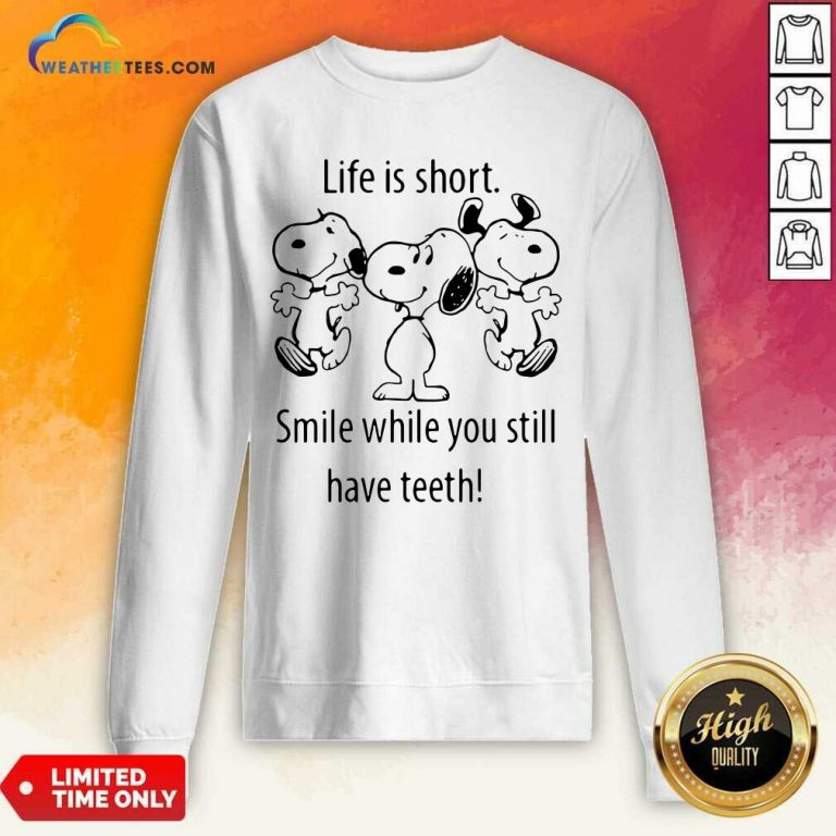 Snoopys Life Is Short Smile While You Still Have Teeth Sweatshirt - Design By Weathertees.com