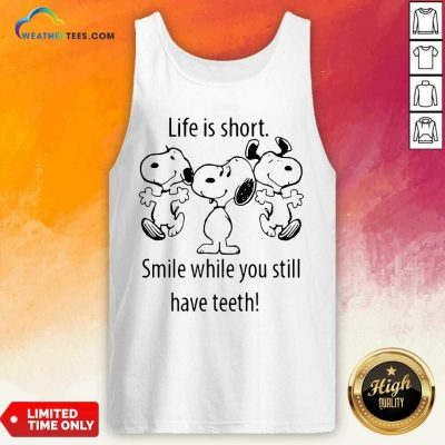 Snoopys Life Is Short Smile While You Still Have Teeth Tank Top - Design By Weathertees.com