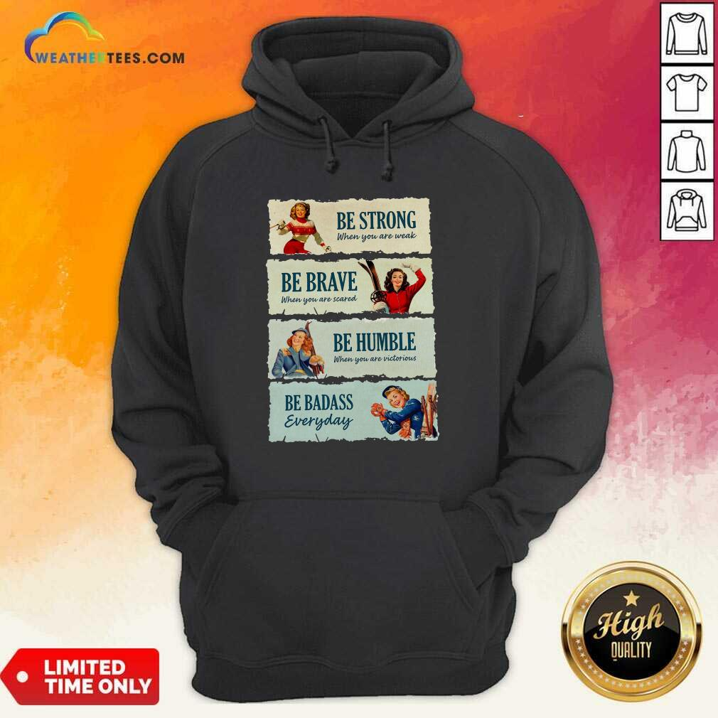 Snowboard Be Strong When You Are Weak Be Brave Be Humble Be Badass Everyday Hoodie - Design By Weathertees.com