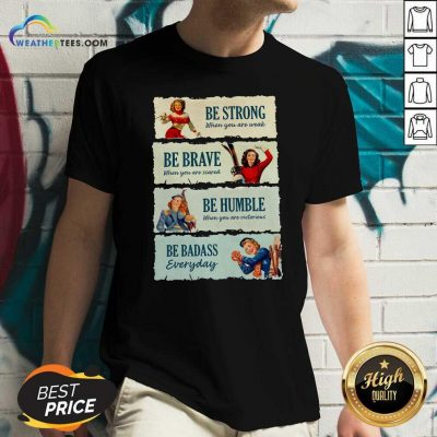Snowboard Be Strong When You Are Weak Be Brave Be Humble Be Badass Everyday V-neck - Design By Weathertees.com