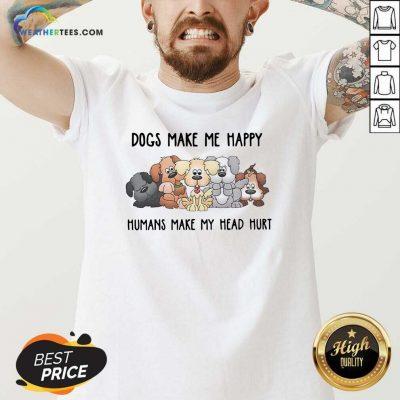 2021 Dogs Make Me Happy Humans Make My Head Hurt V-neck - Design By Weathertees.com